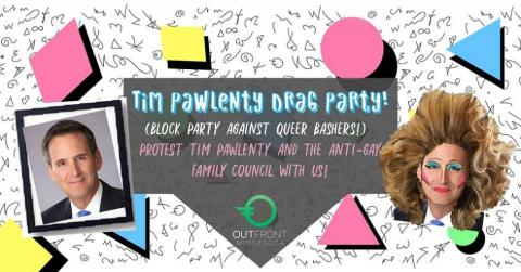 Tim Pawlenty Drag Party! (Block Party Against Queer Bashers!) Protest Tim Pawlenty and the Anti-Gay Family Council With Us!