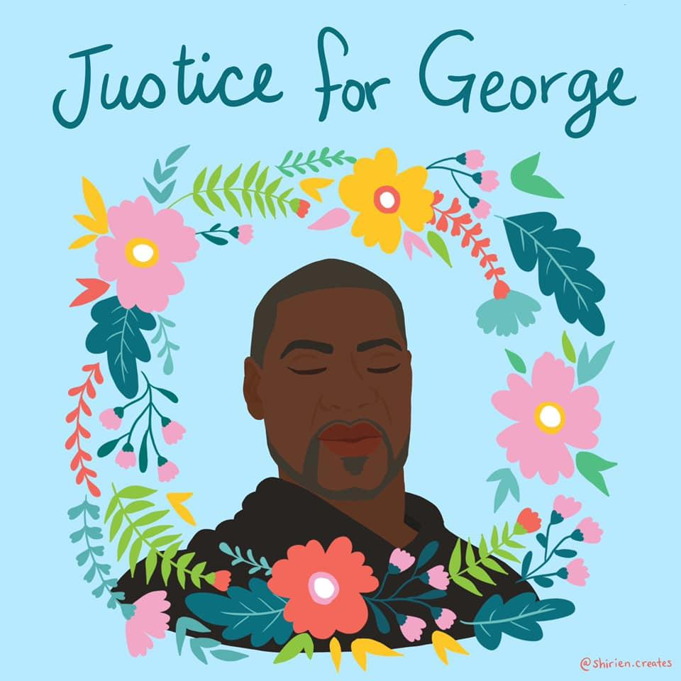 "A graphic of George Floyd surrounded by flowers with the text ""Justice for George"""